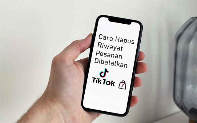 Cara Hapus Riwayat Pesanan Dibatalkan di TikTok Shop
